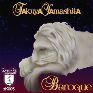 Baroque - Takuya Yamashita 2015 Zwartkrijt Records , techno, techhouse official release